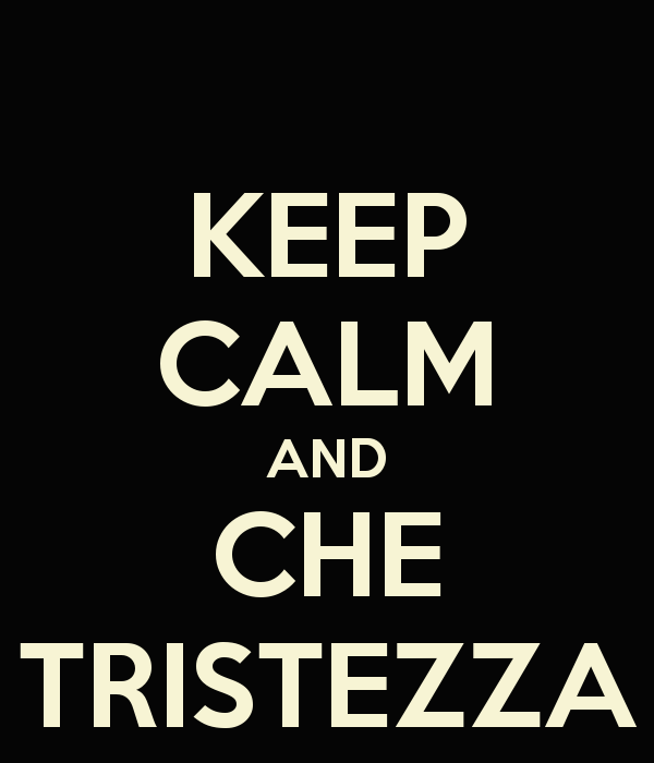 keep-calm-and-che-tristezza-1